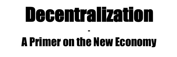 Decentralization -A Primer on the New Economy
